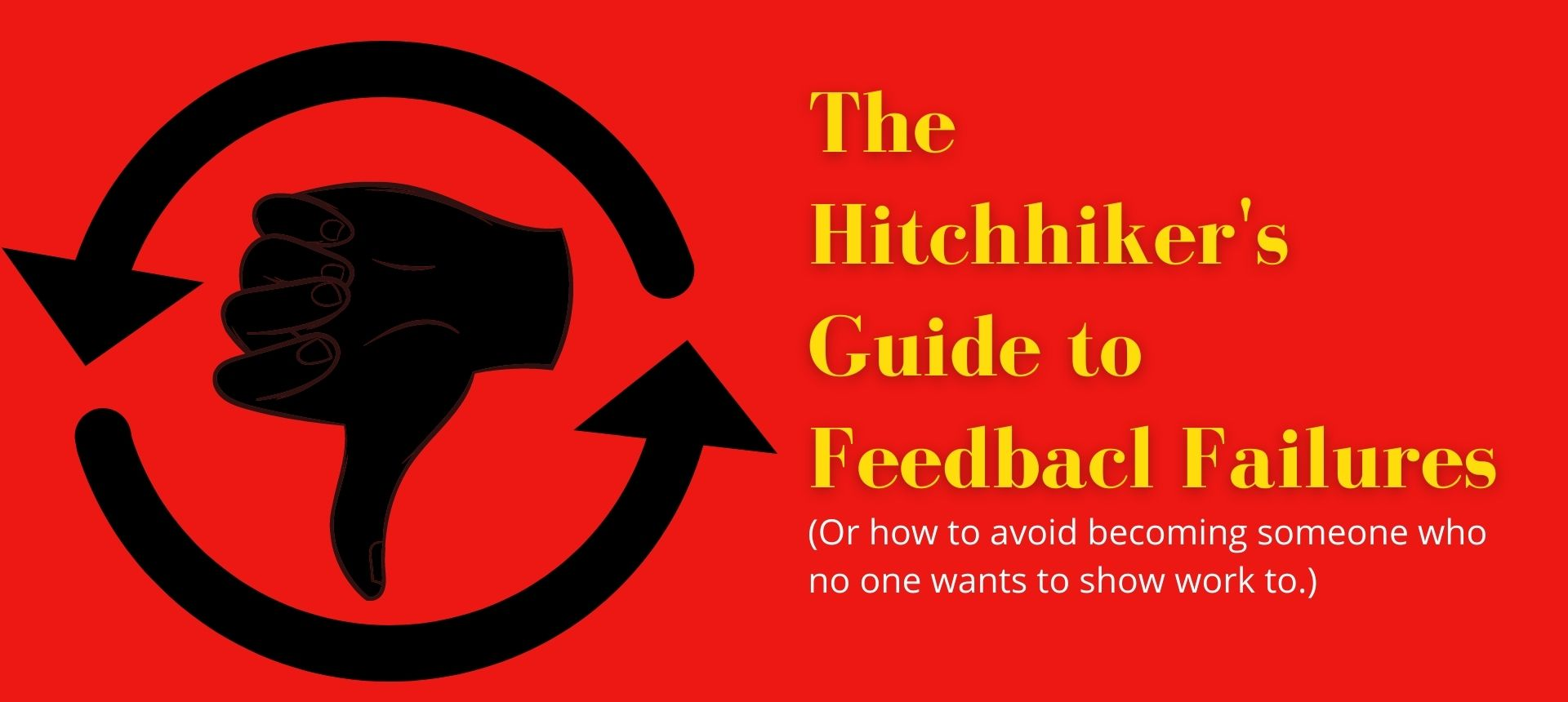 The Hitchhiker's Guide to Feedback Failures